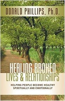 Book Healing Broken Lives & Relationships by M. DIV /PH D. Donald L. Phillips (2002-05-01)