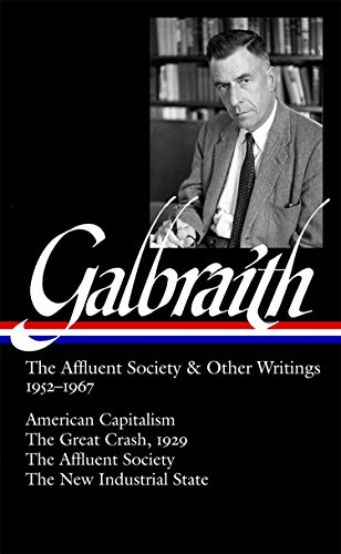 Galbraith: The Affluent Society  &  Other Writings, 1952-1967: American Capitalism / The Great Crash, 1929 / The Affluent Society / The New Industrial State
