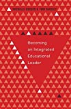 Becoming an Integrated Educational Leader (Educational Psychology)