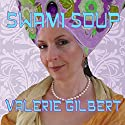 Swami Soup Audiobook by Valerie Gilbert Narrated by Valerie Gilbert