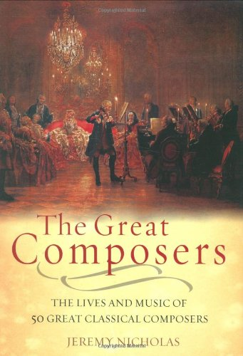 The Great Composers: The Lives of the 50 Greatest Classical Composers
