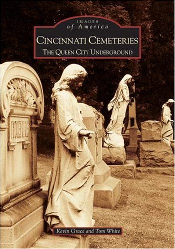 Cincinnati Cemeteries: The Queen City Underground (OH) (Images of America) by Kevin Grace - Cincinnati Oh Mall