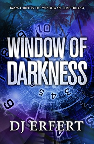 Window of Darkness: Book 3 in the Window of Time Trilogy by [Erfert, DJ]