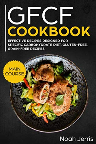 GFCF Cookbook: MAIN COURSE – 80+ Autism & ADHD friendly recipes, gluten & casein free (Proved recipes to treat GFCF) by Noah Jerris