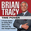 Time Power: A Proven System for Getting More Done in Less Time Than You Ever Thought Possible Audiobook by Brian Tracy Narrated by Brian Tracy