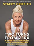 img - for Two Turns from Zero: Pushing to Higher Fitness Goals--Converting Them to Life Strength book / textbook / text book