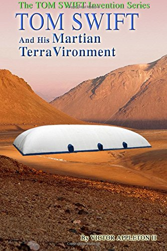 Read Online Tom Swift and His Martian TerraVironment (Tom Swift Invention Series) (Volume 9) ebook