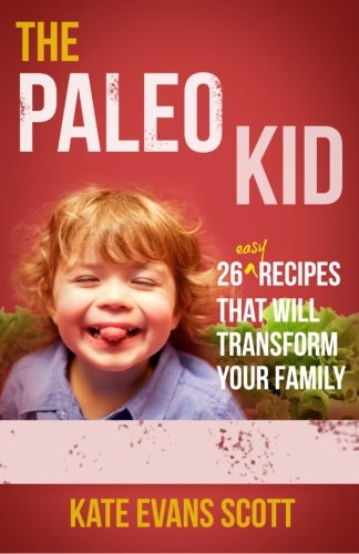 The Paleo Kid: 26 Easy Recipes That Will Transform Your Family (Primal Gluten Free Kids Cookbook) pdf