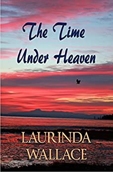 The Time Under Heaven by [Wallace, Laurinda]