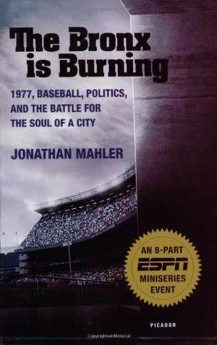 The Bronx is Burning: 1977, Baseball, Politics, and the Battle for the Soul of a City (Stores In Bronx Ny)
