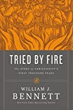 Book cover from Tried by Fire: The Story of Christianitys First Thousand Years by William J. Bennett