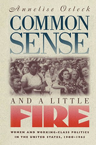 Download Common Sense and a Little Fire: Women and Working-Class Politics in the United States, 1900-1965 (Gender and American Culture) Pdf