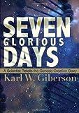 Seven Glorious Days, Giberson W. Karl, 1557259283