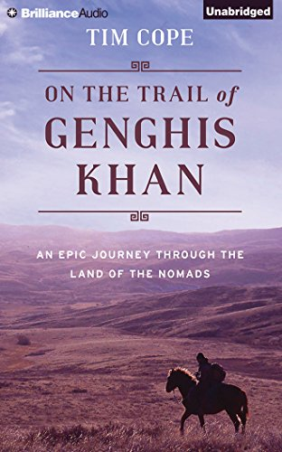 On the Trail of Genghis Khan: An Epic Journey Through the Land of the Nomads by Brilliance Audio