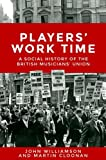 img - for Players' Work Time: A Social History of the British Musicians' Union book / textbook / text book