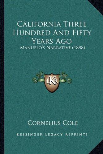California Three Hundred And Fifty Years Ago: Manuelo's Narrative (1888) pdf