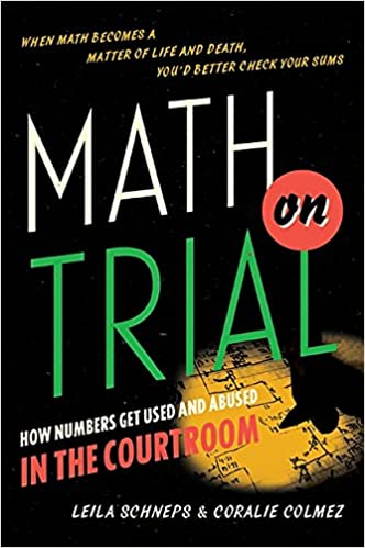 Amazon Com Math On Trial How Numbers Get Used And Abused In The Courtroom  Leila Schneps Coralie Colmez Books