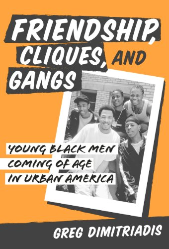 Friendship, Cliques, and Gangs: Young Black Men Coming of Age in Urban America