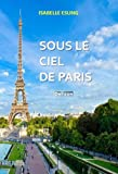 Sous le ciel de Paris (French Edition)