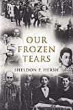 Our Frozen Tears, Sheldon Hersh, 149101010X