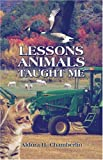 Lessons Animals Taught Me, Aldora Chamberlin, 1604413883