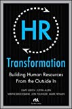 HR Transformation: Building Human Resources From the Outside In (Business Skills and Development)