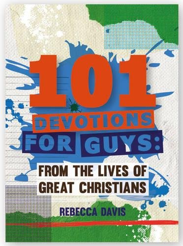 101 Devotions for Guys: From the lives of Great Christians (Daily Readings)
