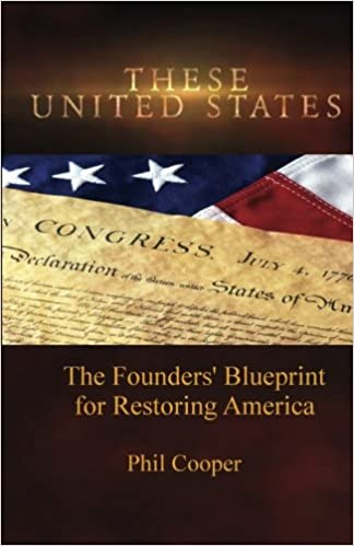 These united states the founders blueprint for restoring america these united states the founders blueprint for restoring america volume 1 phil cooper 9780998248400 amazon books malvernweather Gallery