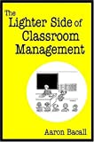 img - for The Lighter Side of Classroom Management by Aaron Bacall (2006-10-18) book / textbook / text book
