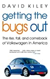 Getting the Bugs Out: The Rise, Fall, and Comebackof Volkswagen in America