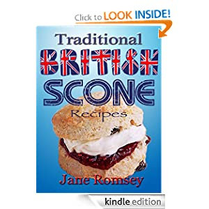 Traditional British Scone Recipes (Traditional British Recipes) Jane Romsey