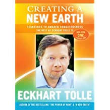Eckhart Tolle-Creating A New Earth - Teachings To Awaken Consciousness: The Best Of Eckhart Tolle TV: Season 1