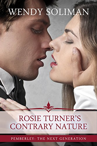 Rosie Turner's Contrary Nature: A Pride and Prejudice Variation (Pemberley: The Next Generation Book 5)