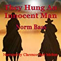 They Hung An Innocent Man: The Gentry Brothers Audiobook by Norm Bass Narrated by Clarence Bart Melton