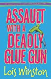 Assault with a Deadly Glue Gun, Lois Winston, 0738723479