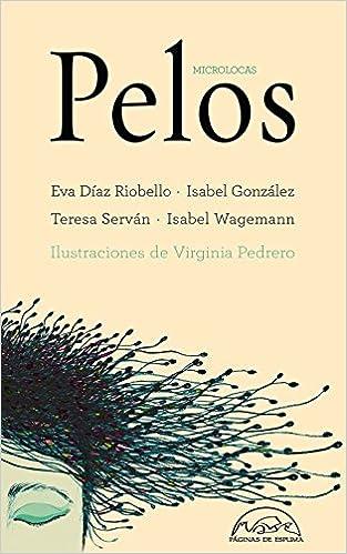 Pelos (Voces / Literatura): Amazon.es: Eva Díaz Riobello, Isabel González, Teresa Serván, Isabel Wagemann, Virginia Pedrero: Libros