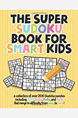 The Super Sudoku Book For Smart Kids: A Collection Of Over 200 Sudoku Puzzles Including 4x4's, 6x6's, 8x8's, and 9x9's That Range In Difficulty From Easy To Hard! Paperback
