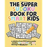 The Super Sudoku Book For Smart Kids: A Collection Of Over 200 Sudoku Puzzles Including 4x4's, 6x6's, 8x8's, and 9x9's…
