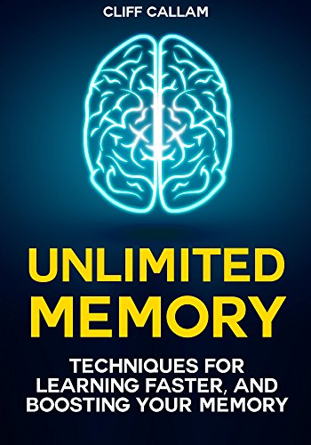 Unlimited Memory: How to Remember Everything: Advanced Memory Improvement Techniques for Learning Faster, Unleashing Your Brainpower and Boosting Your Memory