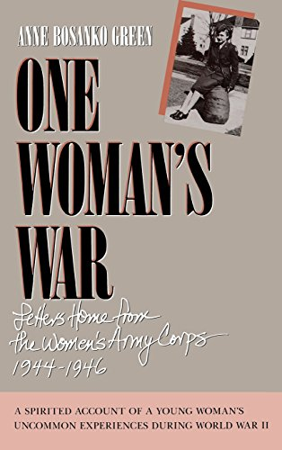 One Woman's War: Letters Home From The Women's Army Corp 1944-1946