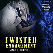 Twisted Engagement Audiobook by Sandi K. Whipple Narrated by Daniela Acitelli
