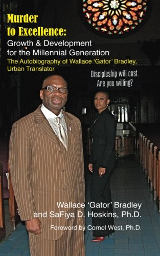 Murder to Excellence: Growth & Development for the Millennial Generation: The Autobiography of Wallace 'Gator' Bradley, Urban Translator