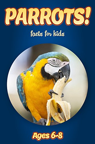 Facts About Parrots For Kids Ages 6-8: Amazing Animal for sale  Delivered anywhere in Canada