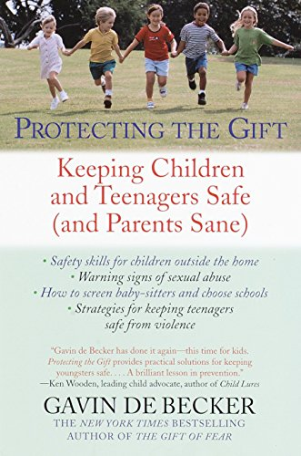 (Protecting the Gift: Keeping Children and Teenagers Safe (and Parents Sane))