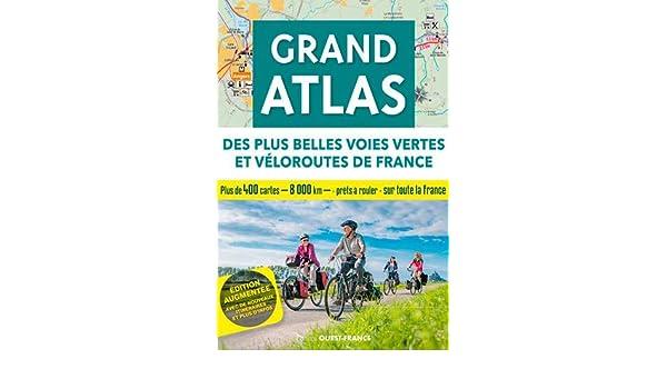 Grand atlas des plus belles voies vertes et véloroutes de France ...