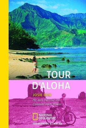 Tour d'Aloha: Mit dem Fahrrad allein durch die USA (National Geographic Taschenbuch, Band 301) Taschenbuch – 1. Mai 2007 Josie Dew Malik National Geographic 3492403018 Nordamerika