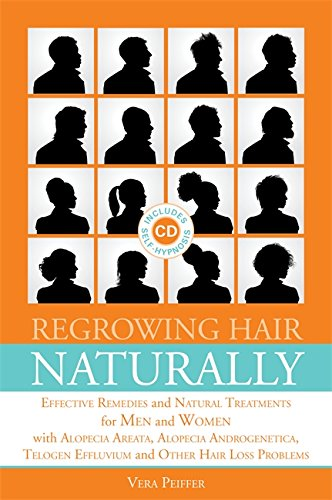 Regrowing Hair Naturally: Effective Remedies and Natural Treatments for Men and Women With Alopecia Areata, Alopecia Androgenetica, Telogen Effluvium and Other Hair Loss Problems (Book with CD)