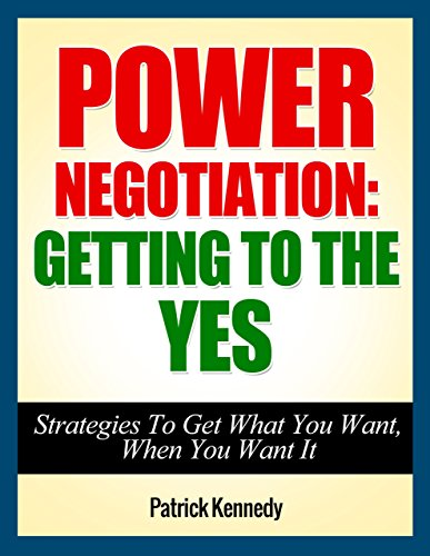Power Negotiation: Getting To The YES...Strategies To Get What You Want, When You Want It (Persuasion, Communication Skills) (Success, Successful People, ... Tactics Book 1) (English Edition)