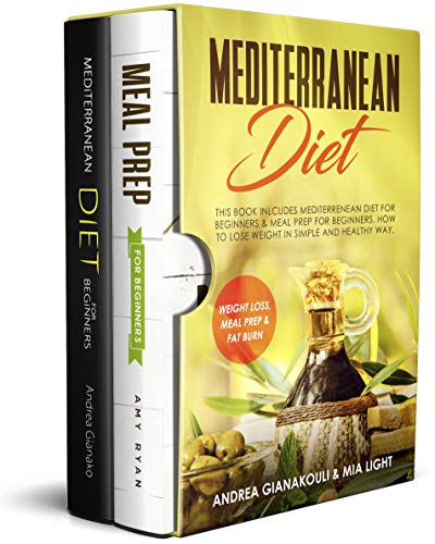 Mediterranean Diet: This Book Inlcudes Mediterranean Diet for Beginners & Meal Prep for Beginners. How to Lose Weight in Simple and Healthy Way. Weight loss, Meal Prep & Fat Burn by Andrea Gianakouli, Mia Light