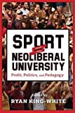 img - for Sport and the Neoliberal University: Profit, Politics, and Pedagogy (The American Campus) book / textbook / text book
